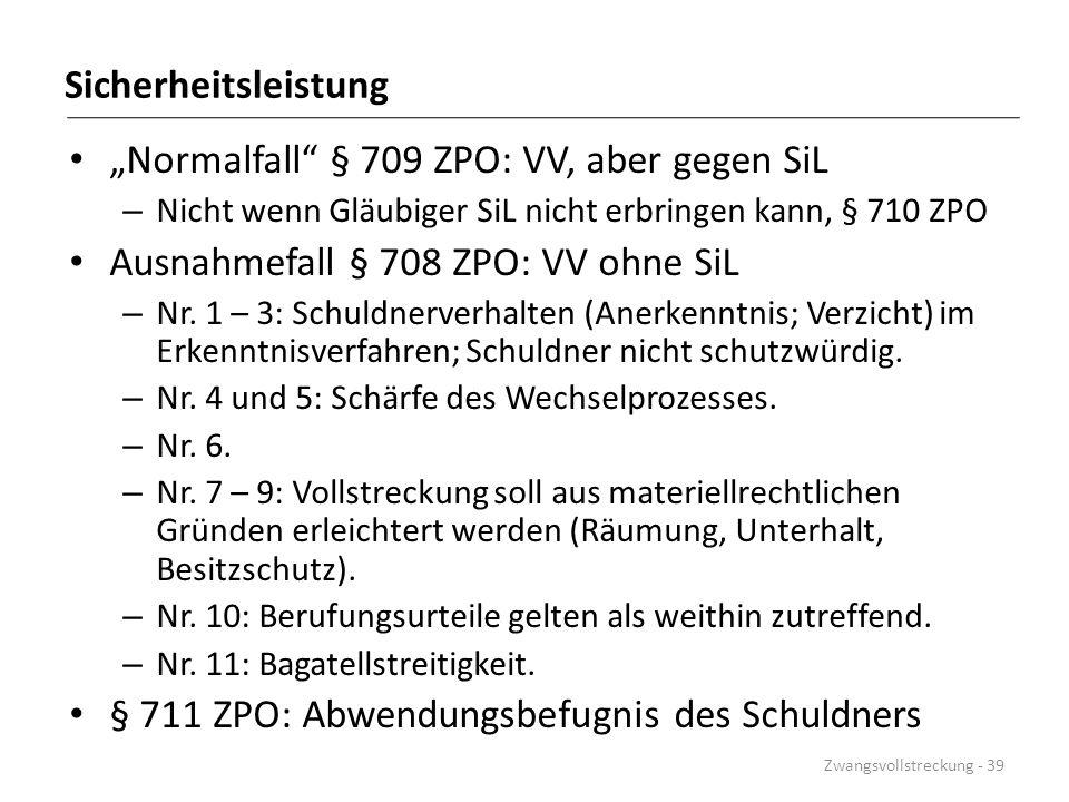 """Sicherheitsleistung """"Normalfall"""" § 709 ZPO: VV, aber gegen SiL – Nicht wenn Gläubiger SiL nicht erbringen kann, § 710 ZPO Ausnahmefall § 708 ZPO: VV o"""