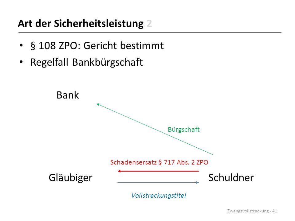Art der Sicherheitsleistung 2 § 108 ZPO: Gericht bestimmt Regelfall Bankbürgschaft Bank Bürgschaft Schadensersatz § 717 Abs. 2 ZPO Gläubiger Schuldner