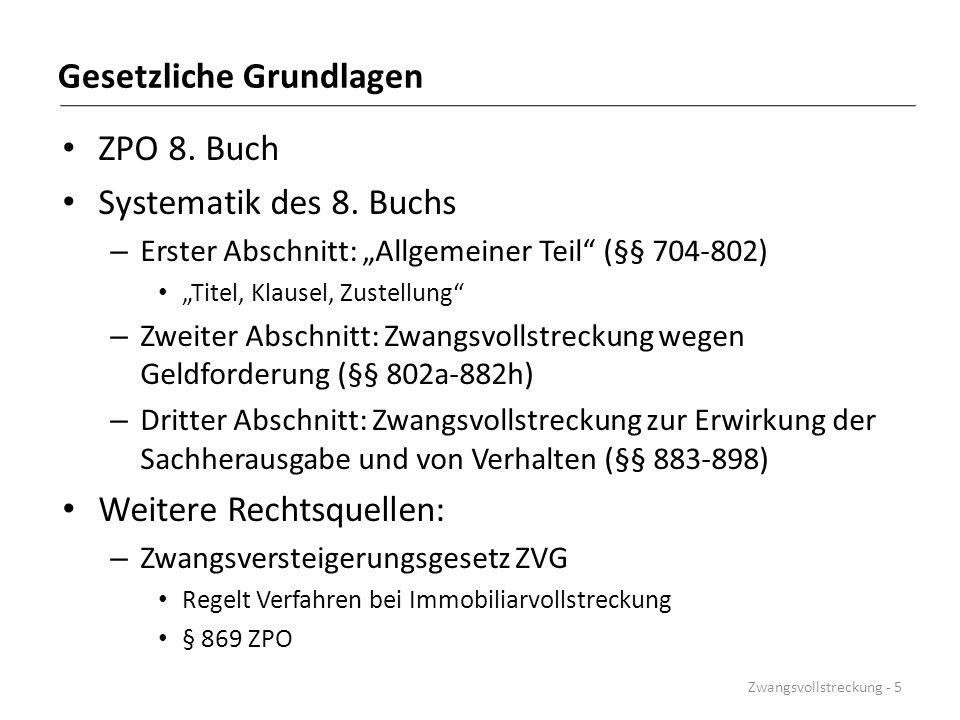"""Gesetzliche Grundlagen ZPO 8. Buch Systematik des 8. Buchs – Erster Abschnitt: """"Allgemeiner Teil"""" (§§ 704-802) """"Titel, Klausel, Zustellung"""" – Zweiter"""