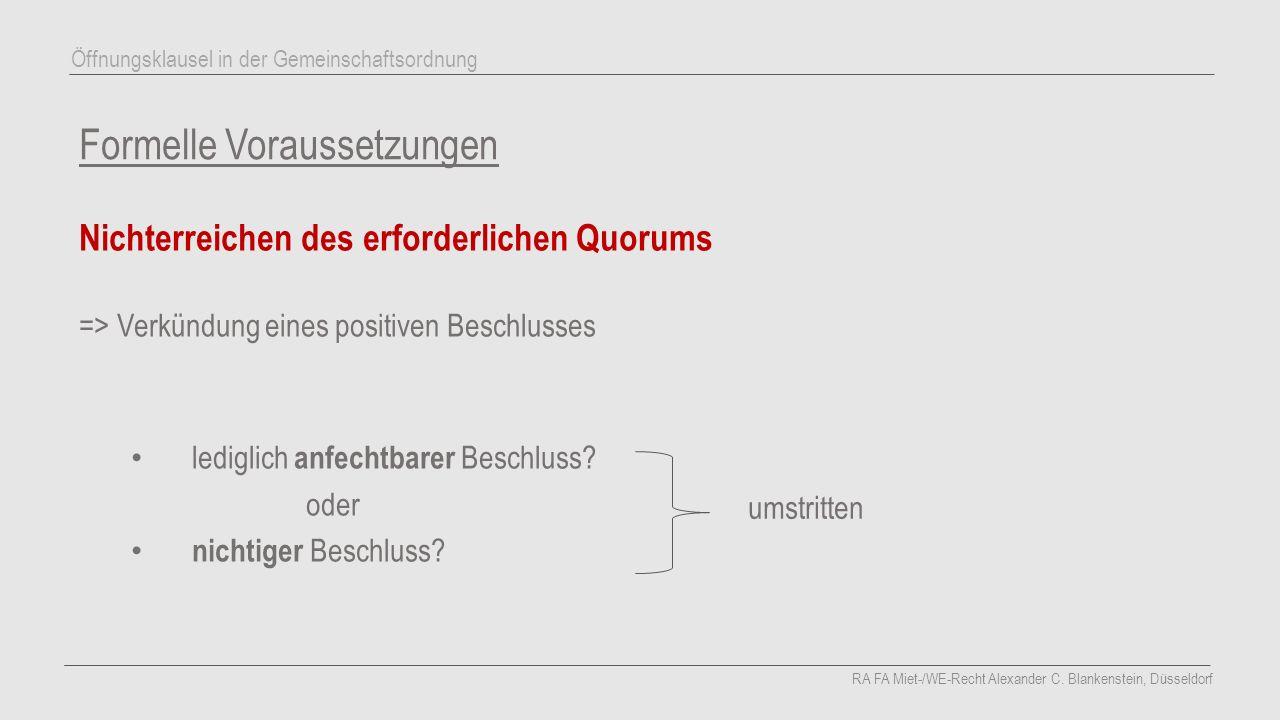 Formelle Voraussetzungen Nichterreichen des erforderlichen Quorums =>Verkündung eines positiven Beschlusses lediglich anfechtbarer Beschluss.