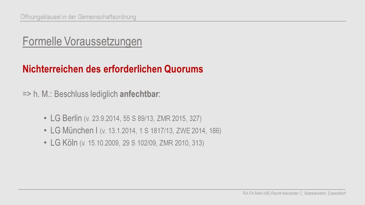 Formelle Voraussetzungen Nichterreichen des erforderlichen Quorums =>h. M.: Beschluss lediglich anfechtbar : LG Berlin (v. 23.9.2014, 55 S 89/13, ZMR