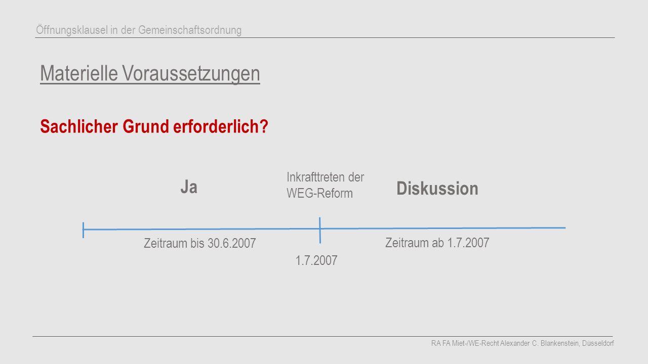Materielle Voraussetzungen Sachlicher Grund erforderlich? RA FA Miet-/WE-Recht Alexander C. Blankenstein, Düsseldorf Öffnungsklausel in der Gemeinscha