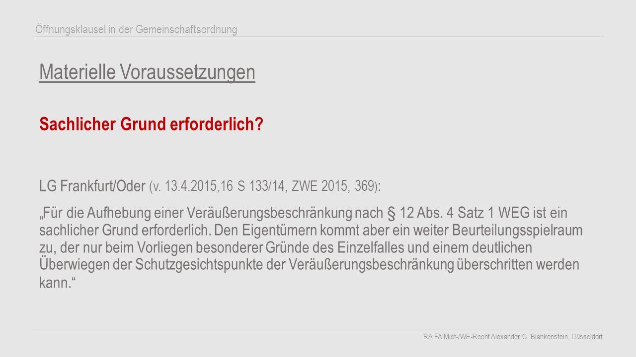 """Materielle Voraussetzungen Sachlicher Grund erforderlich? LG Frankfurt/Oder (v. 13.4.2015,16 S 133/14, ZWE 2015, 369 ) : """"Für die Aufhebung einer Verä"""