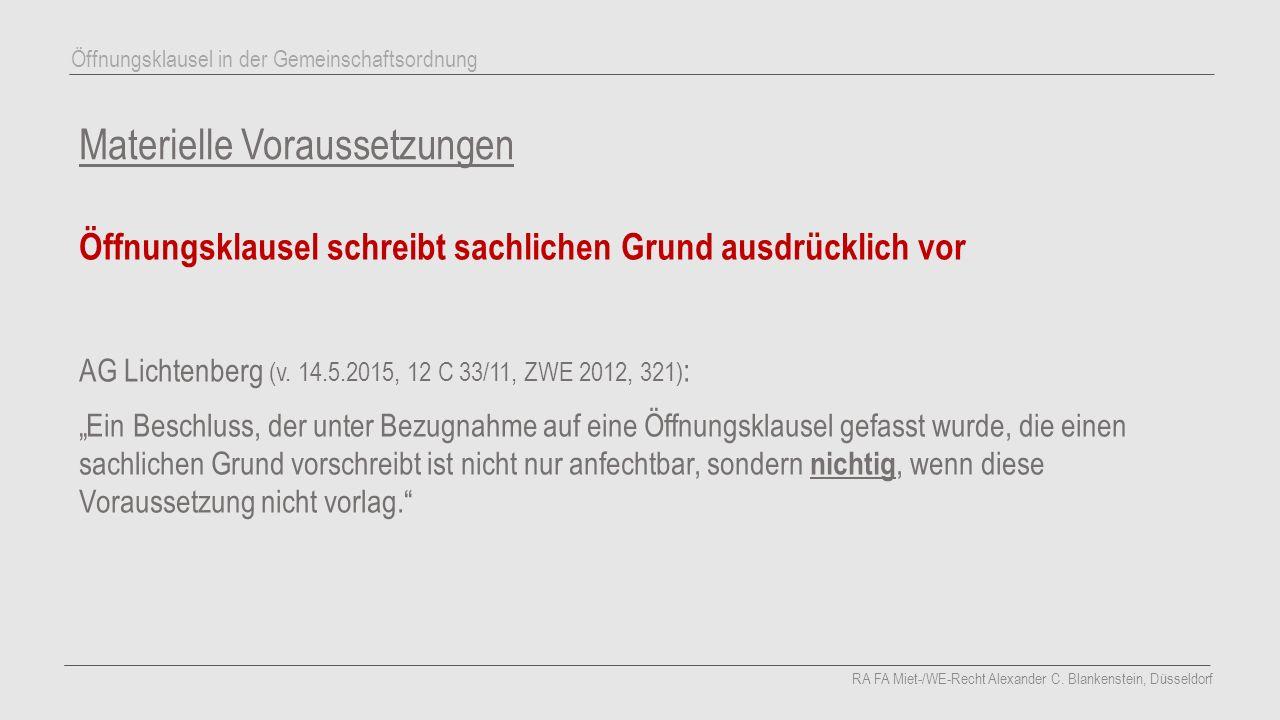 """Materielle Voraussetzungen Öffnungsklausel schreibt sachlichen Grund ausdrücklich vor AG Lichtenberg (v. 14.5.2015, 12 C 33/11, ZWE 2012, 321) : """"Ein"""