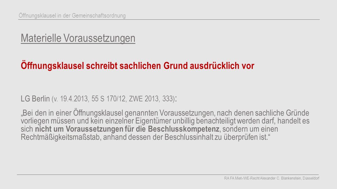 """Materielle Voraussetzungen Öffnungsklausel schreibt sachlichen Grund ausdrücklich vor LG Berlin (v. 19.4.2013, 55 S 170/12, ZWE 2013, 333) : """"Bei den"""