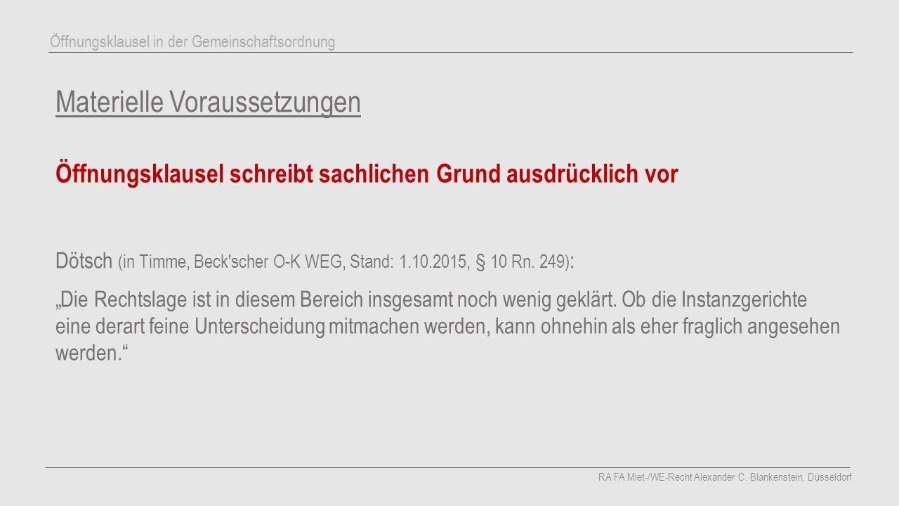 Materielle Voraussetzungen Öffnungsklausel schreibt sachlichen Grund ausdrücklich vor Dötsch (in Timme, Beck scher O-K WEG, Stand: 1.10.2015, § 10 Rn.