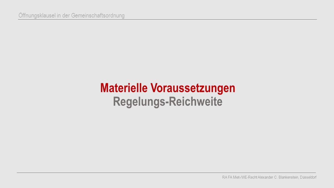 Materielle Voraussetzungen Regelungs-Reichweite RA FA Miet-/WE-Recht Alexander C. Blankenstein, Düsseldorf Öffnungsklausel in der Gemeinschaftsordnung