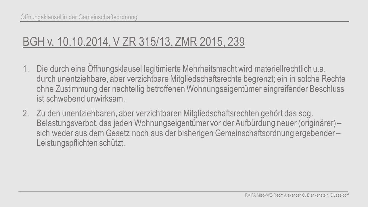 BGH v. 10.10.2014, V ZR 315/13, ZMR 2015, 239 1.Die durch eine Öffnungsklausel legitimierte Mehrheitsmacht wird materiellrechtlich u.a. durch unentzie