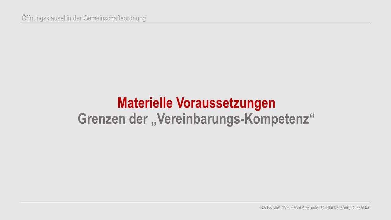 """Materielle Voraussetzungen Grenzen der """"Vereinbarungs-Kompetenz"""" RA FA Miet-/WE-Recht Alexander C. Blankenstein, Düsseldorf Öffnungsklausel in der Gem"""