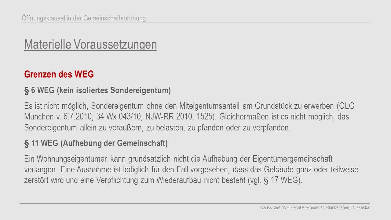 Materielle Voraussetzungen Grenzen des WEG § 6 WEG (kein isoliertes Sondereigentum) Es ist nicht möglich, Sondereigentum ohne den Miteigentumsanteil am Grundstück zu erwerben (OLG München v.