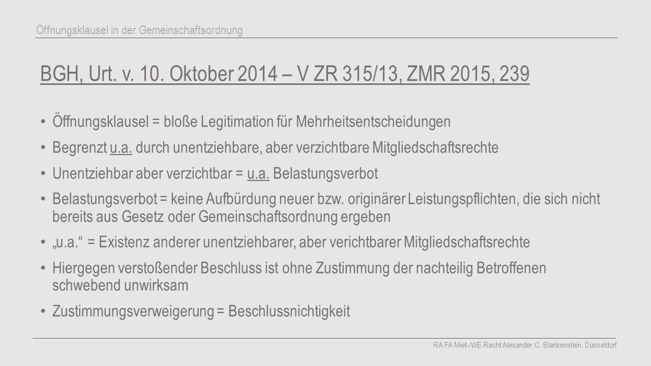 BGH, Urt. v. 10. Oktober 2014 – V ZR 315/13, ZMR 2015, 239 Öffnungsklausel = bloße Legitimation für Mehrheitsentscheidungen Begrenzt u.a. durch unentz