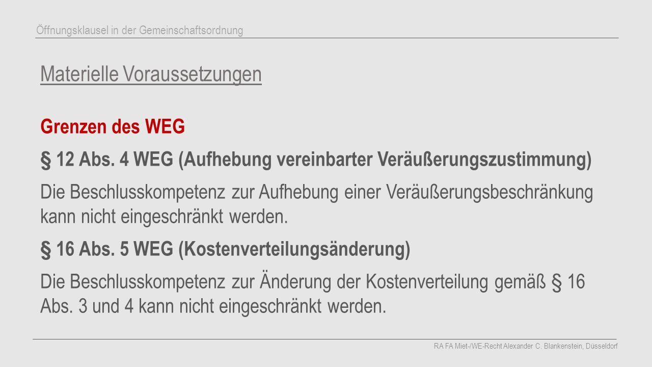 Materielle Voraussetzungen Grenzen des WEG § 12 Abs. 4 WEG (Aufhebung vereinbarter Veräußerungszustimmung) Die Beschlusskompetenz zur Aufhebung einer