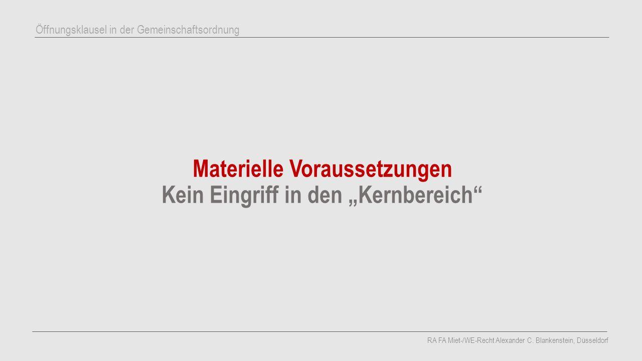 """Materielle Voraussetzungen Kein Eingriff in den """"Kernbereich"""" RA FA Miet-/WE-Recht Alexander C. Blankenstein, Düsseldorf Öffnungsklausel in der Gemein"""