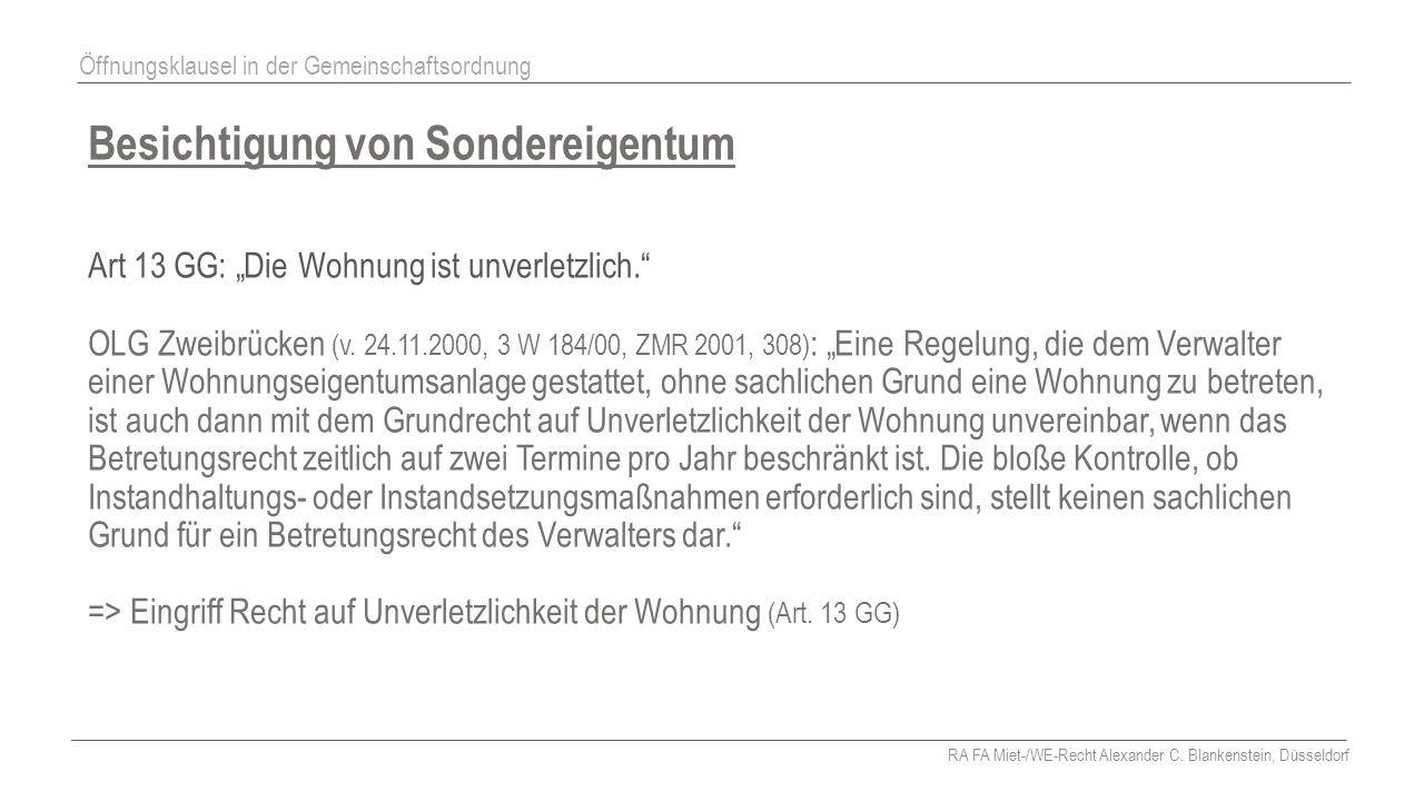 """Besichtigung von Sondereigentum Art 13 GG: """"Die Wohnung ist unverletzlich."""" OLG Zweibrücken (v. 24.11.2000, 3 W 184/00, ZMR 2001, 308) : """"Eine Regelun"""