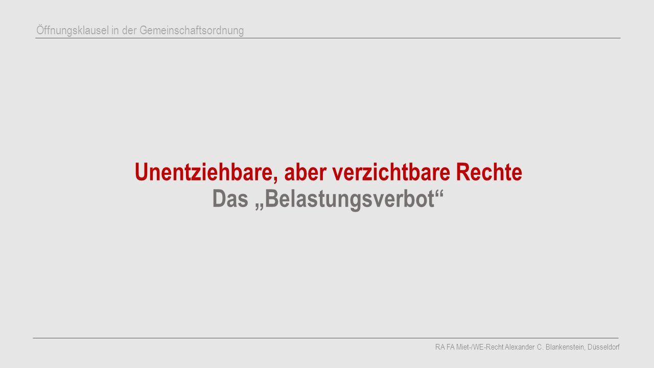 """Unentziehbare, aber verzichtbare Rechte Das """"Belastungsverbot"""" RA FA Miet-/WE-Recht Alexander C. Blankenstein, Düsseldorf Öffnungsklausel in der Gemei"""