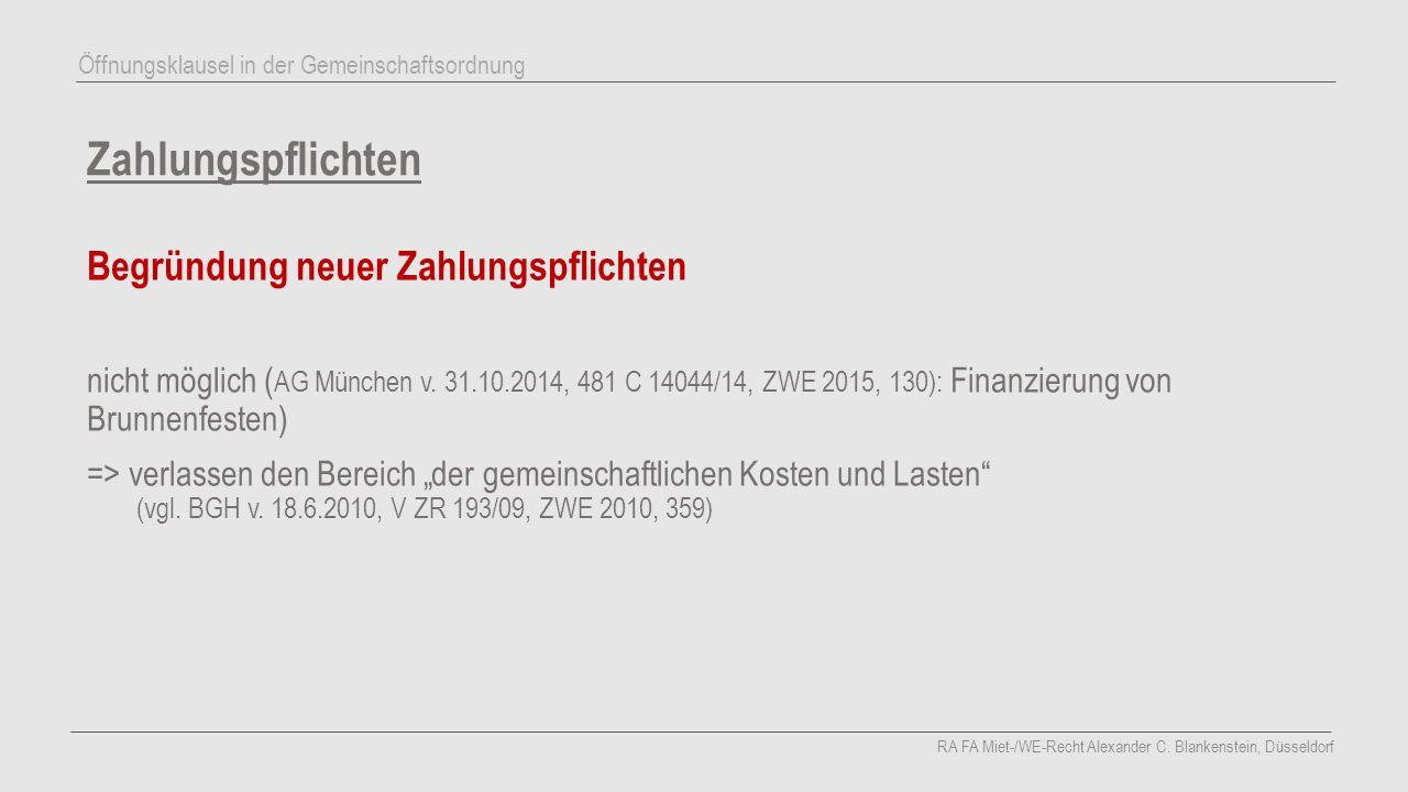 Zahlungspflichten Begründung neuer Zahlungspflichten nicht möglich ( AG München v. 31.10.2014, 481 C 14044/14, ZWE 2015, 130): Finanzierung von Brunne