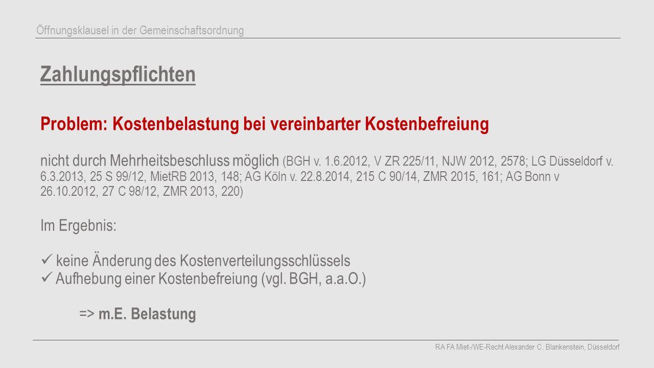 Zahlungspflichten Problem: Kostenbelastung bei vereinbarter Kostenbefreiung nicht durch Mehrheitsbeschluss möglich (BGH v. 1.6.2012, V ZR 225/11, NJW