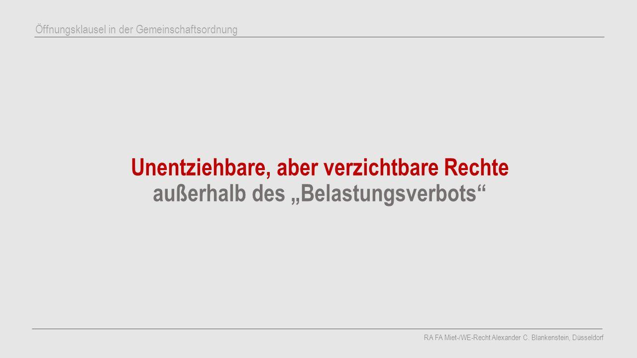 """Unentziehbare, aber verzichtbare Rechte außerhalb des """"Belastungsverbots"""" RA FA Miet-/WE-Recht Alexander C. Blankenstein, Düsseldorf Öffnungsklausel i"""