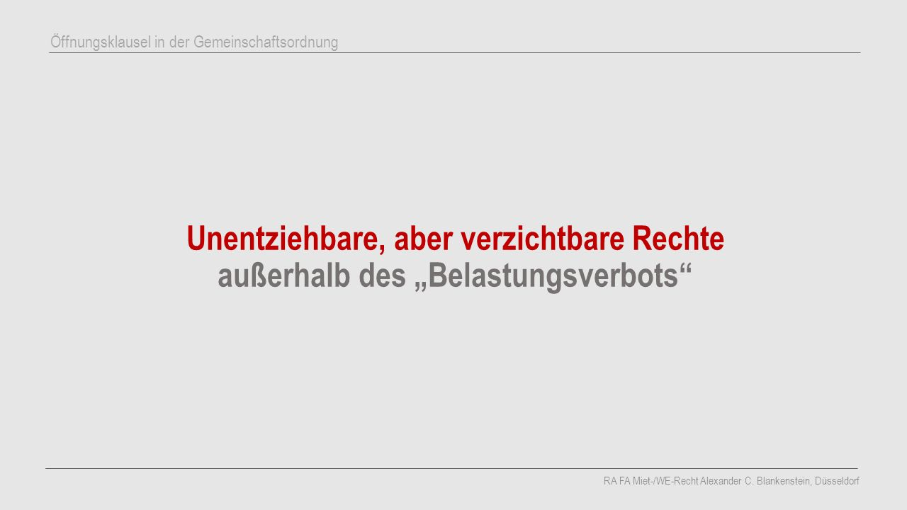 "Unentziehbare, aber verzichtbare Rechte außerhalb des ""Belastungsverbots RA FA Miet-/WE-Recht Alexander C."
