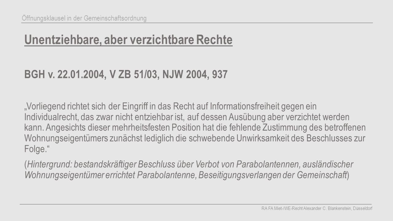 """Unentziehbare, aber verzichtbare Rechte BGH v. 22.01.2004, V ZB 51/03, NJW 2004, 937 """"Vorliegend richtet sich der Eingriff in das Recht auf Informatio"""