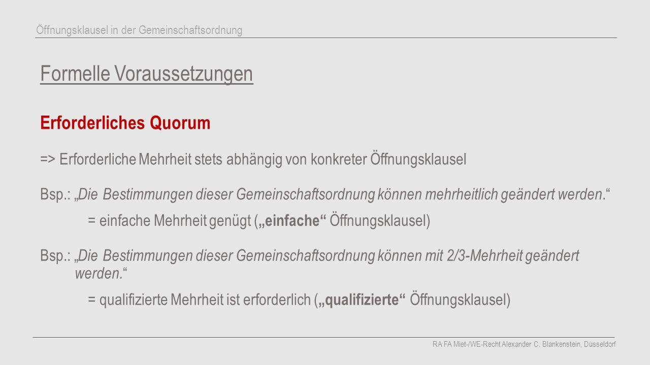 """Formelle Voraussetzungen Erforderliches Quorum =>Erforderliche Mehrheit stets abhängig von konkreter Öffnungsklausel Bsp.: """" Die Bestimmungen dieser G"""