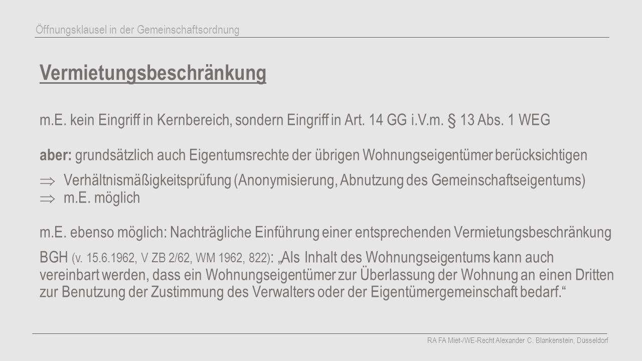 Vermietungsbeschränkung m.E. kein Eingriff in Kernbereich, sondern Eingriff in Art. 14 GG i.V.m. § 13 Abs. 1 WEG aber: grundsätzlich auch Eigentumsrec