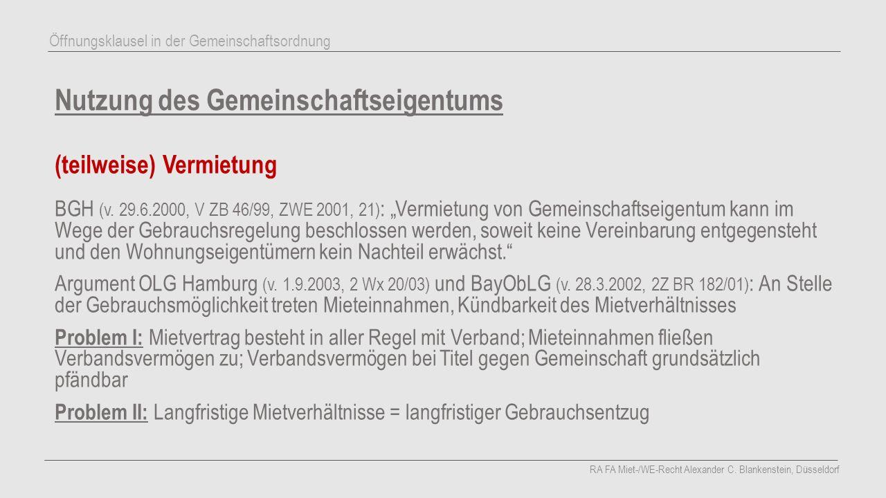 """Nutzung des Gemeinschaftseigentums (teilweise) Vermietung BGH (v. 29.6.2000, V ZB 46/99, ZWE 2001, 21) : """"Vermietung von Gemeinschaftseigentum kann im"""