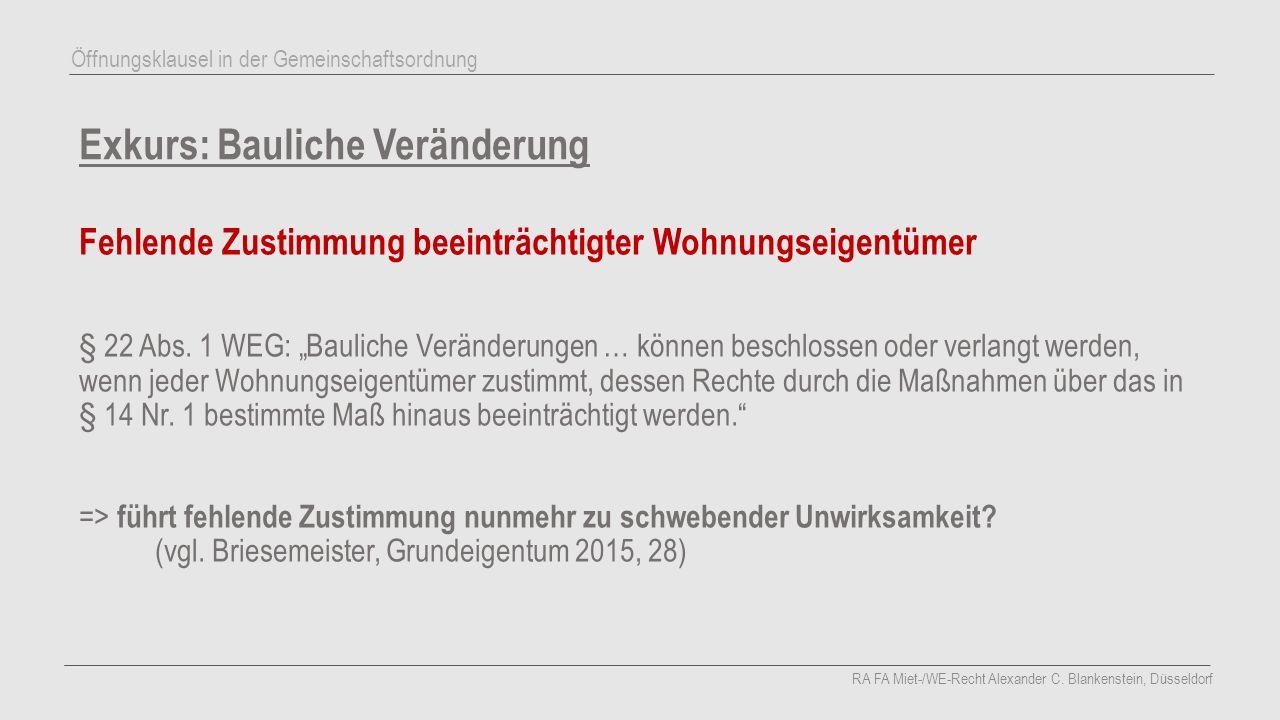 """Exkurs: Bauliche Veränderung Fehlende Zustimmung beeinträchtigter Wohnungseigentümer § 22 Abs. 1 WEG: """"Bauliche Veränderungen … können beschlossen ode"""