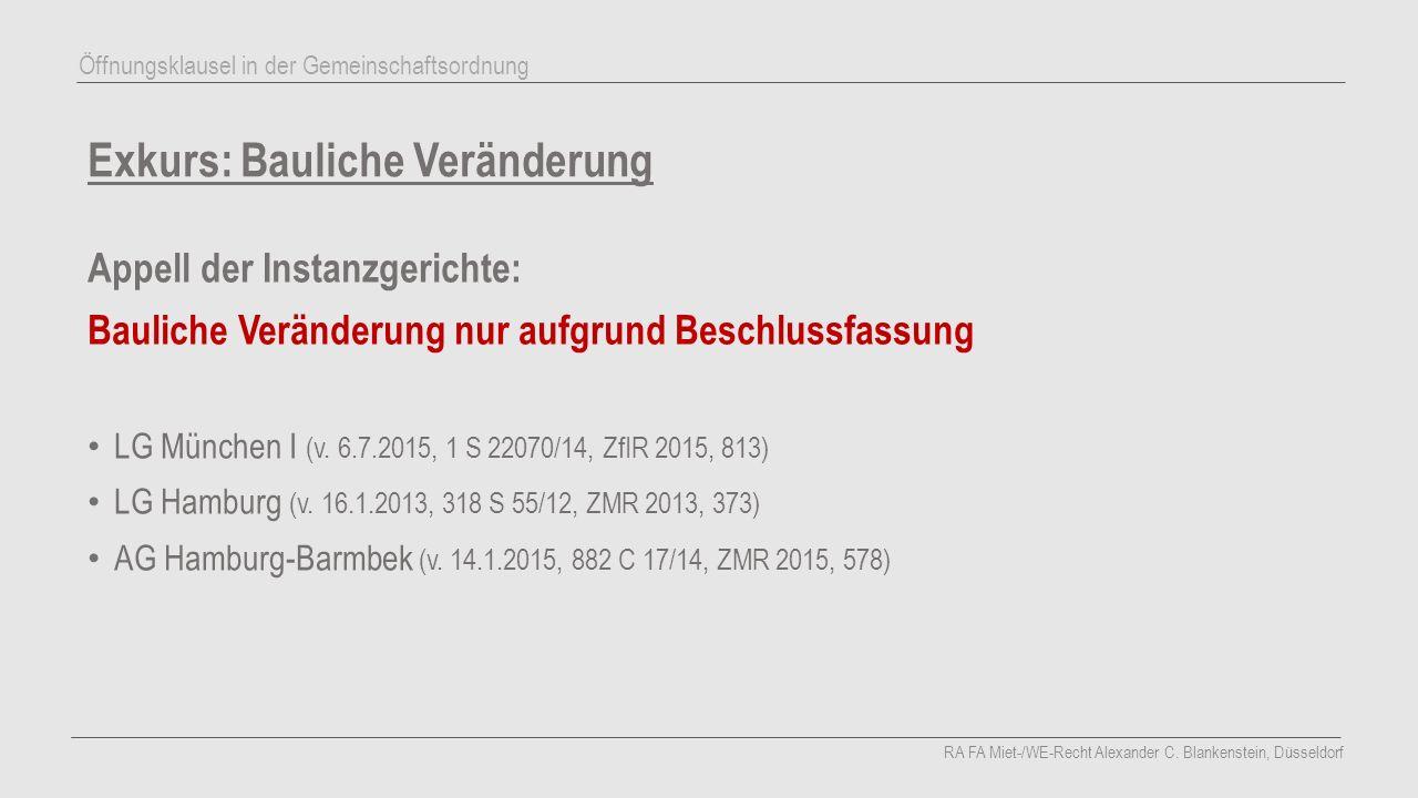 Exkurs: Bauliche Veränderung Appell der Instanzgerichte: Bauliche Veränderung nur aufgrund Beschlussfassung LG München I (v. 6.7.2015, 1 S 22070/14, Z