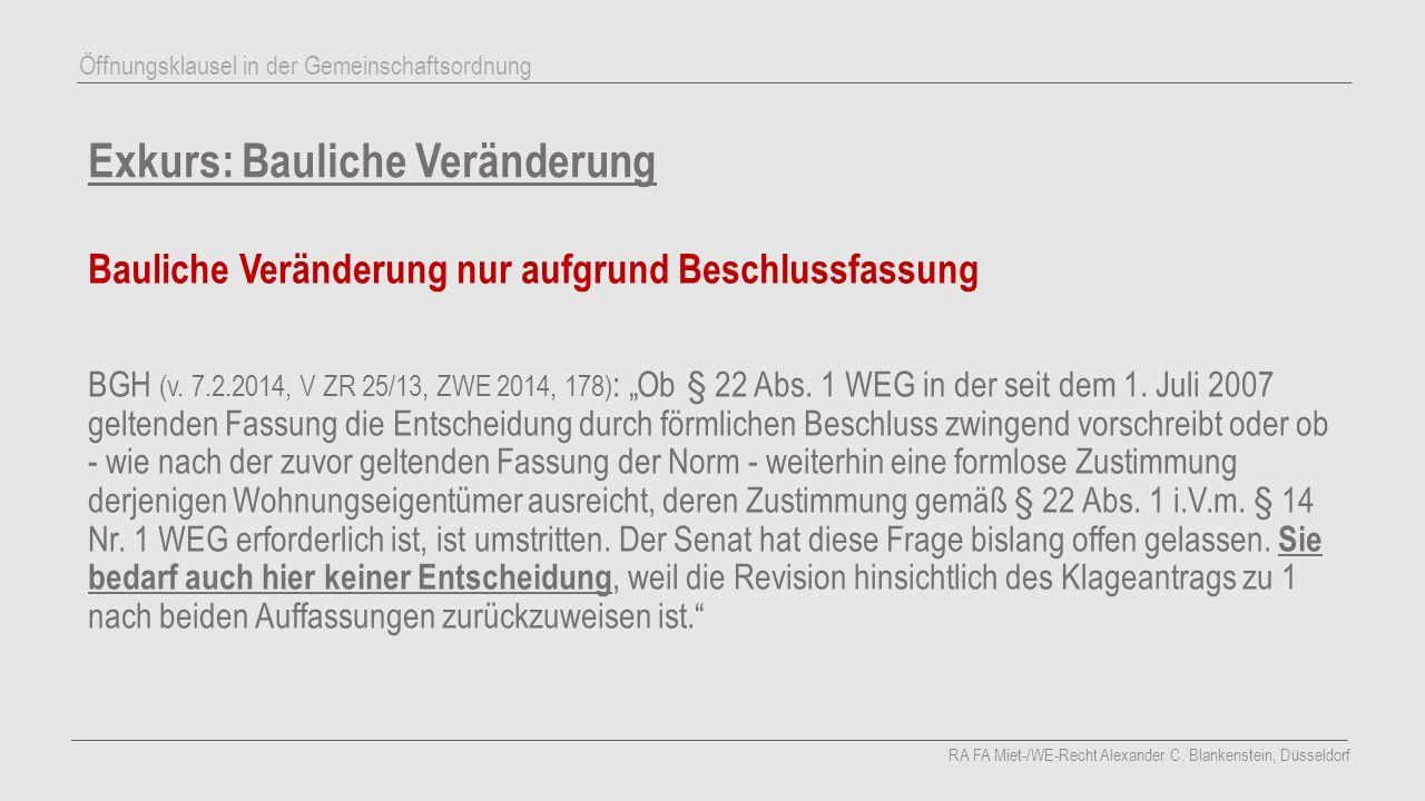 """Exkurs: Bauliche Veränderung Bauliche Veränderung nur aufgrund Beschlussfassung BGH (v. 7.2.2014, V ZR 25/13, ZWE 2014, 178) : """"Ob § 22 Abs. 1 WEG in"""