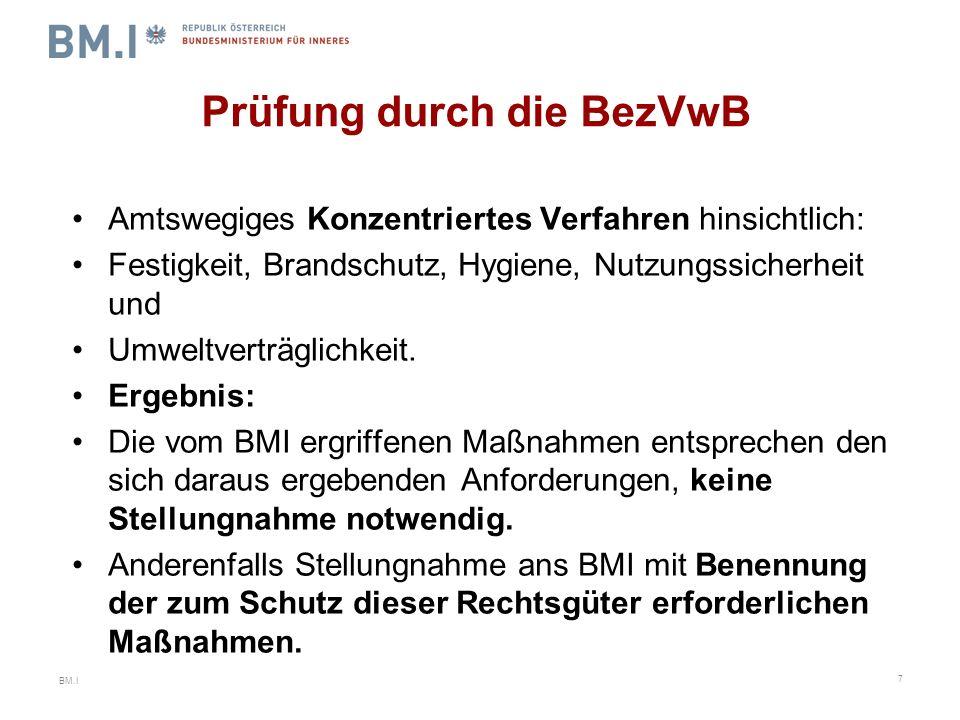BM.I Prüfung durch die BezVwB 7 Amtswegiges Konzentriertes Verfahren hinsichtlich: Festigkeit, Brandschutz, Hygiene, Nutzungssicherheit und Umweltverträglichkeit.