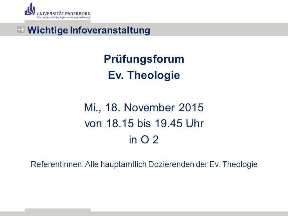 Prüfungsforum Ev. Theologie Mi., 18. November 2015 von 18.15 bis 19.45 Uhr in O 2 Referentinnen: Alle hauptamtlich Dozierenden der Ev. Theologie Wicht