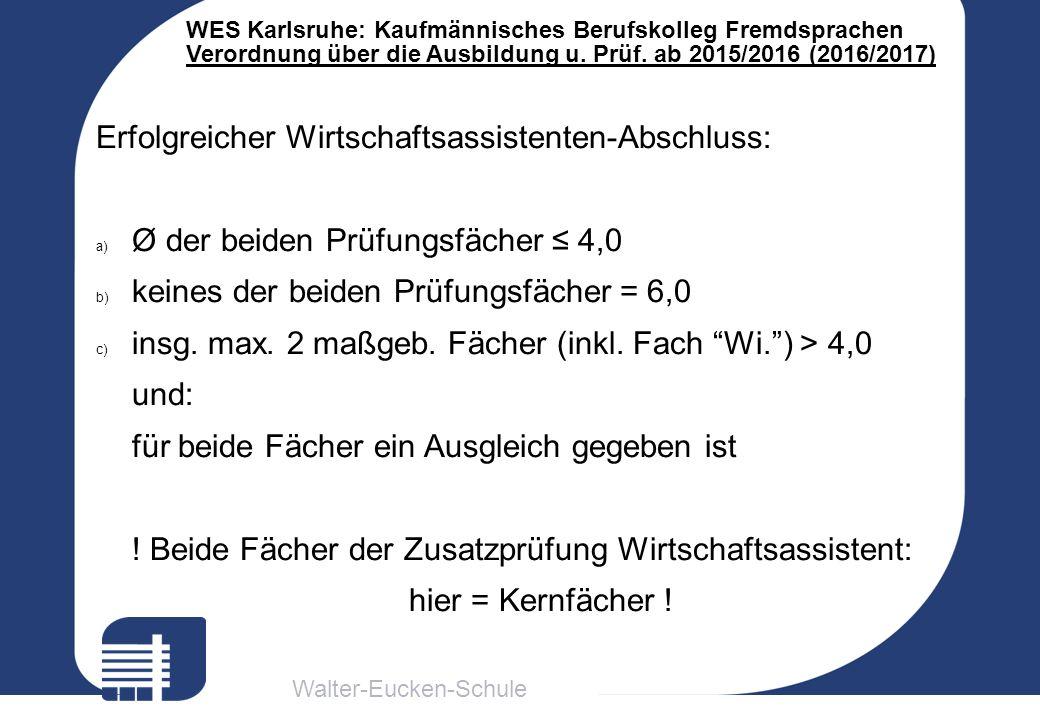 Walter-Eucken-Schule WES Karlsruhe: Kaufmännisches Berufskolleg Fremdsprachen Verordnung über die Ausbildung u. Prüf. ab 2015/2016 (2016/2017) Erfolgr