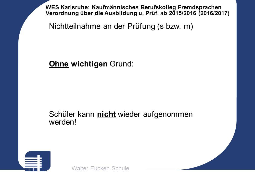 Walter-Eucken-Schule WES Karlsruhe: Kaufmännisches Berufskolleg Fremdsprachen Verordnung über die Ausbildung u. Prüf. ab 2015/2016 (2016/2017) Nichtte