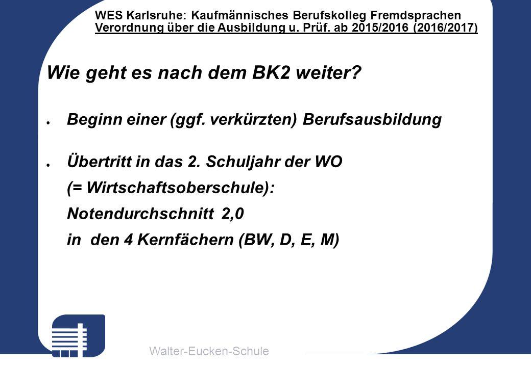 Walter-Eucken-Schule WES Karlsruhe: Kaufmännisches Berufskolleg Fremdsprachen Verordnung über die Ausbildung u. Prüf. ab 2015/2016 (2016/2017) Wie geh