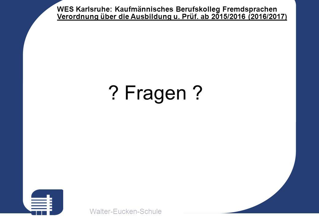 Walter-Eucken-Schule WES Karlsruhe: Kaufmännisches Berufskolleg Fremdsprachen Verordnung über die Ausbildung u. Prüf. ab 2015/2016 (2016/2017) ? Frage