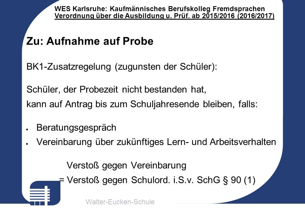 Walter-Eucken-Schule WES Karlsruhe: Kaufmännisches Berufskolleg Fremdsprachen Verordnung über die Ausbildung u. Prüf. ab 2015/2016 (2016/2017) Zu: Auf