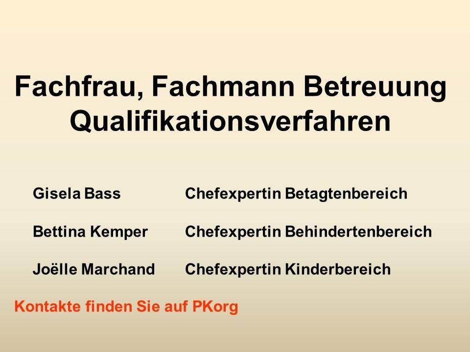 Fachfrau, Fachmann Betreuung Qualifikationsverfahren Gisela BassChefexpertin Betagtenbereich Bettina KemperChefexpertin Behindertenbereich Joëlle Marc