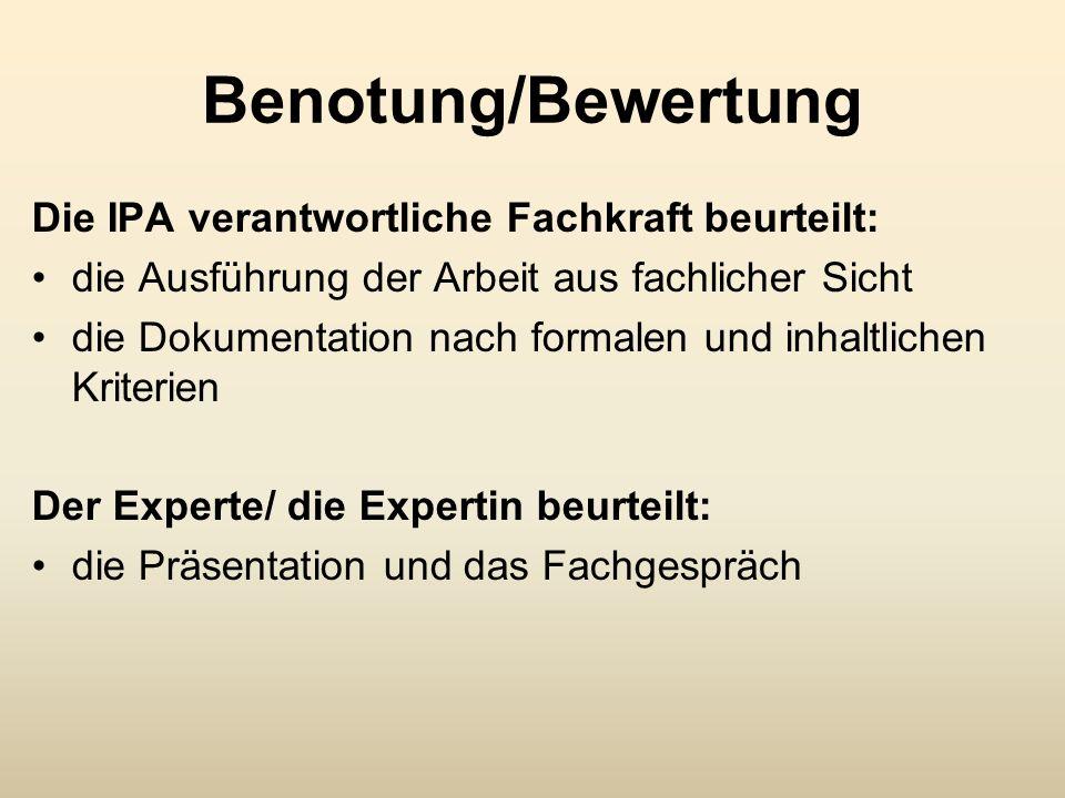 Benotung/Bewertung Die IPA verantwortliche Fachkraft beurteilt: die Ausführung der Arbeit aus fachlicher Sicht die Dokumentation nach formalen und inh