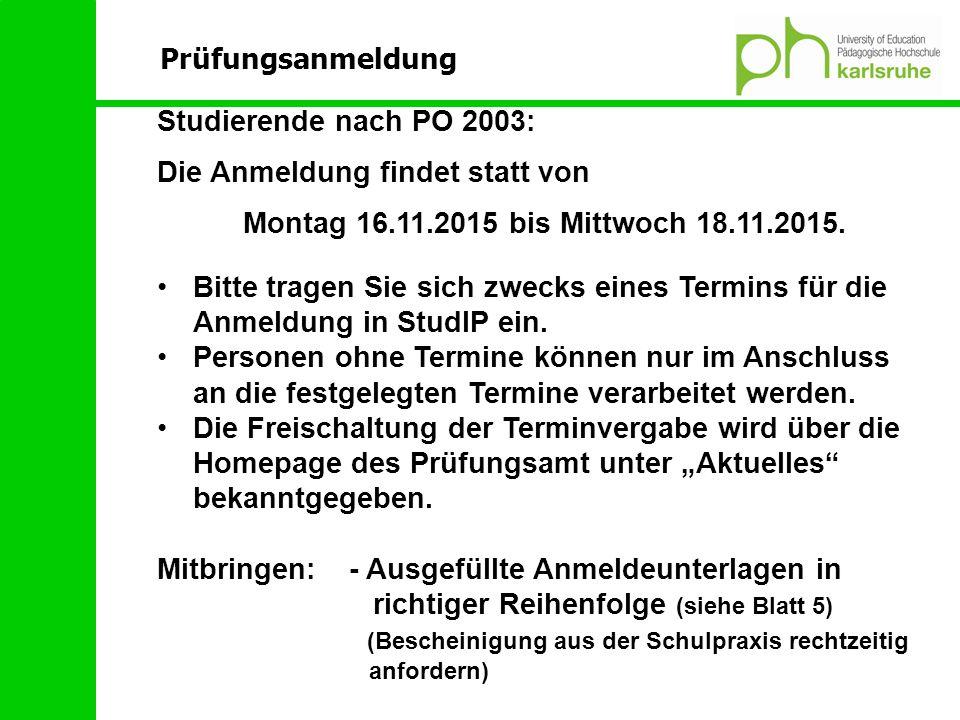 Studierende nach PO 2003: Die Anmeldung findet statt von Montag 16.11.2015 bis Mittwoch 18.11.2015. Bitte tragen Sie sich zwecks eines Termins für die