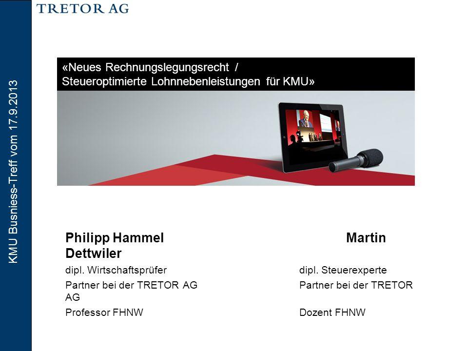 KMU Busniess-Treff vom 17.9.2013 2 Inhaltsverzeichnis  Neues Rechnungslegungsrecht für KMU (Philipp Hammel)  Steueroptimierte Lohnnebenleistungen für KMU (Martin Dettwiler)  Fragen aus dem Publikum