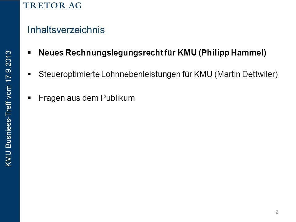 KMU Busniess-Treff vom 17.9.2013 3 Neues Rechnungslegungsrecht (für KMU) 1.1.2015 spätester Zeitpunkt der erstmaligen Anwendung 1.1.2013 Inkraftsetzung Ab wann?