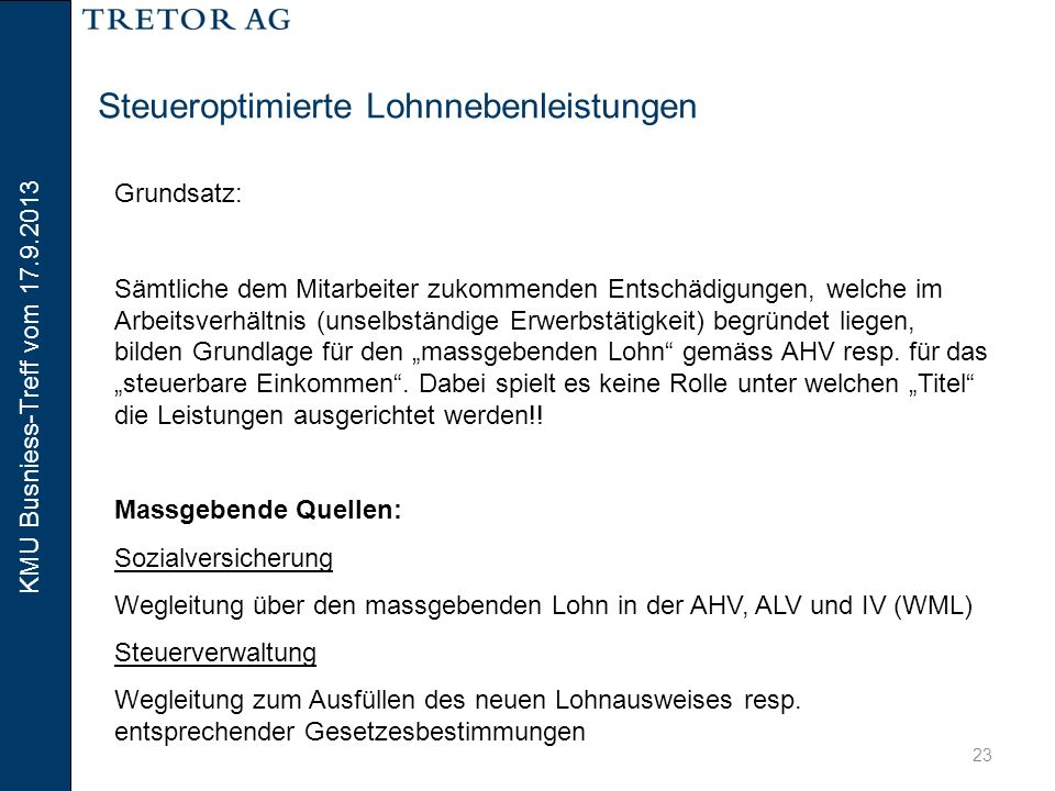 KMU Busniess-Treff vom 17.9.2013 24 Steueroptimierte Lohnnebenleistungen Die beiden vorgenannten Quellen wurden weitgehend aufeinander abgestimmt bzw.