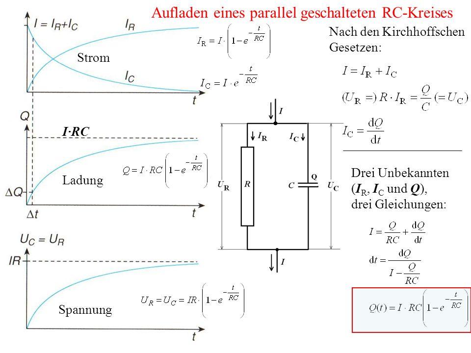 Aufladen eines parallel geschalteten RC-Kreises Strom Ladung Spannung Nach den Kirchhoffschen Gesetzen: Drei Unbekannten (I R, I C und Q), drei Gleichungen: I·RC
