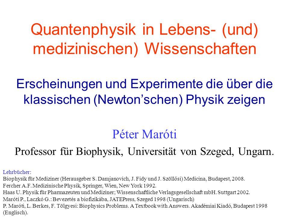 Quantenphysik in Lebens- (und) medizinischen) Wissenschaften Péter Maróti Professor für Biophysik, Universität von Szeged, Ungarn. Erscheinungen und E