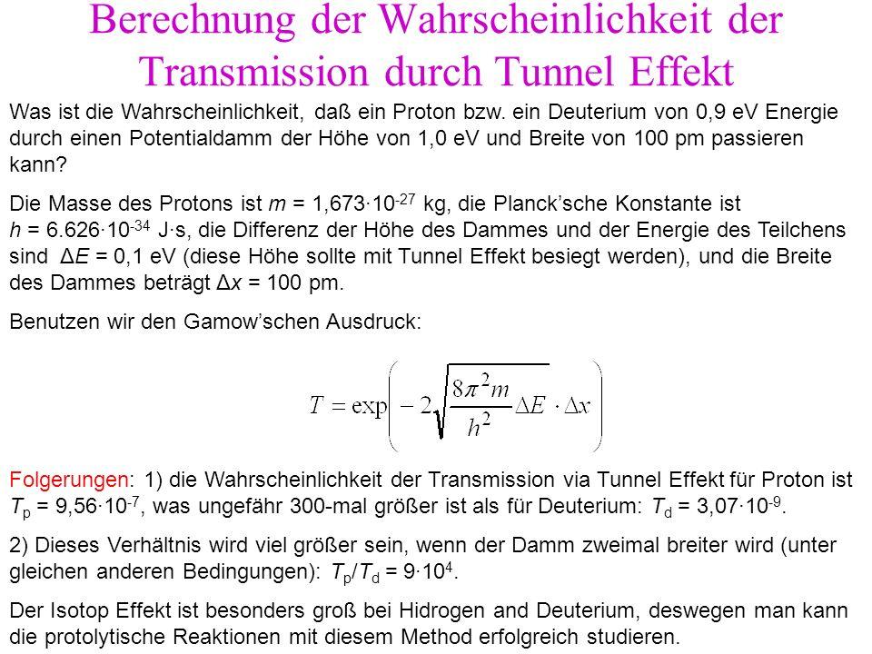 Berechnung der Wahrscheinlichkeit der Transmission durch Tunnel Effekt Was ist die Wahrscheinlichkeit, daß ein Proton bzw. ein Deuterium von 0,9 eV En