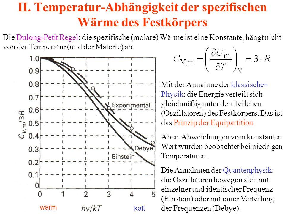 II. Temperatur-Abhängigkeit der spezifischen Wärme des Festkörpers Die Dulong-Petit Regel: die spezifische (molare) Wärme ist eine Konstante, hängt ni
