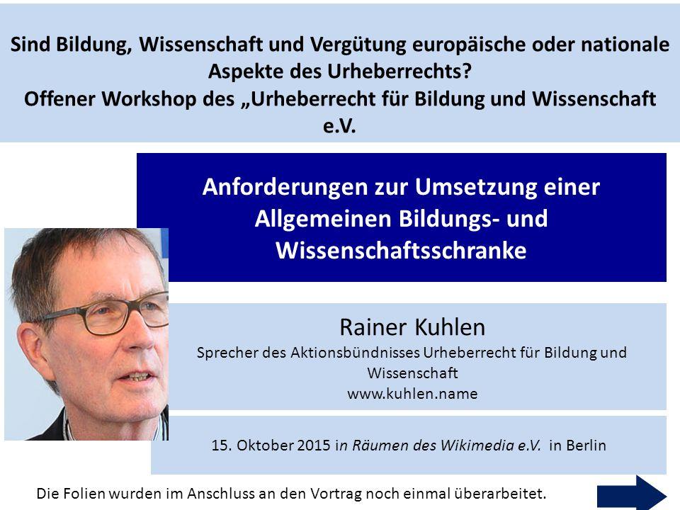 1 Rainer Kuhlen Sprecher des Aktionsbündnisses Urheberrecht für Bildung und Wissenschaft www.kuhlen.name Anforderungen zur Umsetzung einer Allgemeinen Bildungs- und Wissenschaftsschranke 15.