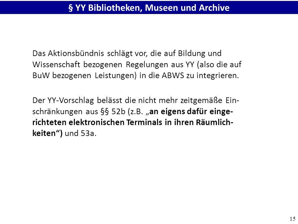 15 § YY Bibliotheken, Museen und Archive Das Aktionsbündnis schlägt vor, die auf Bildung und Wissenschaft bezogenen Regelungen aus YY (also die auf BuW bezogenen Leistungen) in die ABWS zu integrieren.