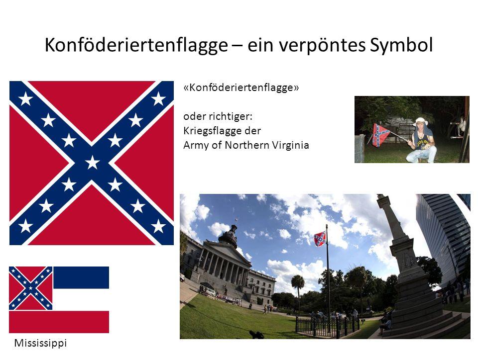 Konföderiertenflagge – ein verpöntes Symbol Mississippi «Konföderiertenflagge» oder richtiger: Kriegsflagge der Army of Northern Virginia